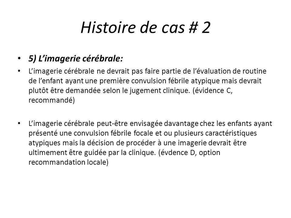 Histoire de cas # 2 5) Limagerie cérébrale: Limagerie cérébrale ne devrait pas faire partie de lévaluation de routine de lenfant ayant une première co