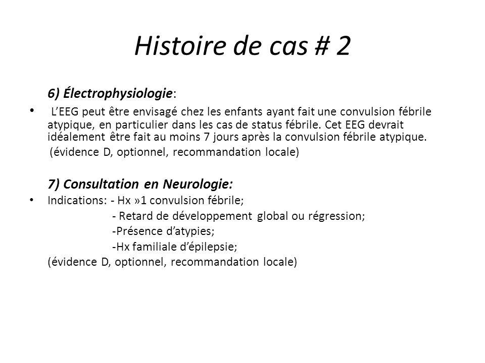 Histoire de cas # 2 6) Électrophysiologie: LEEG peut être envisagé chez les enfants ayant fait une convulsion fébrile atypique, en particulier dans le