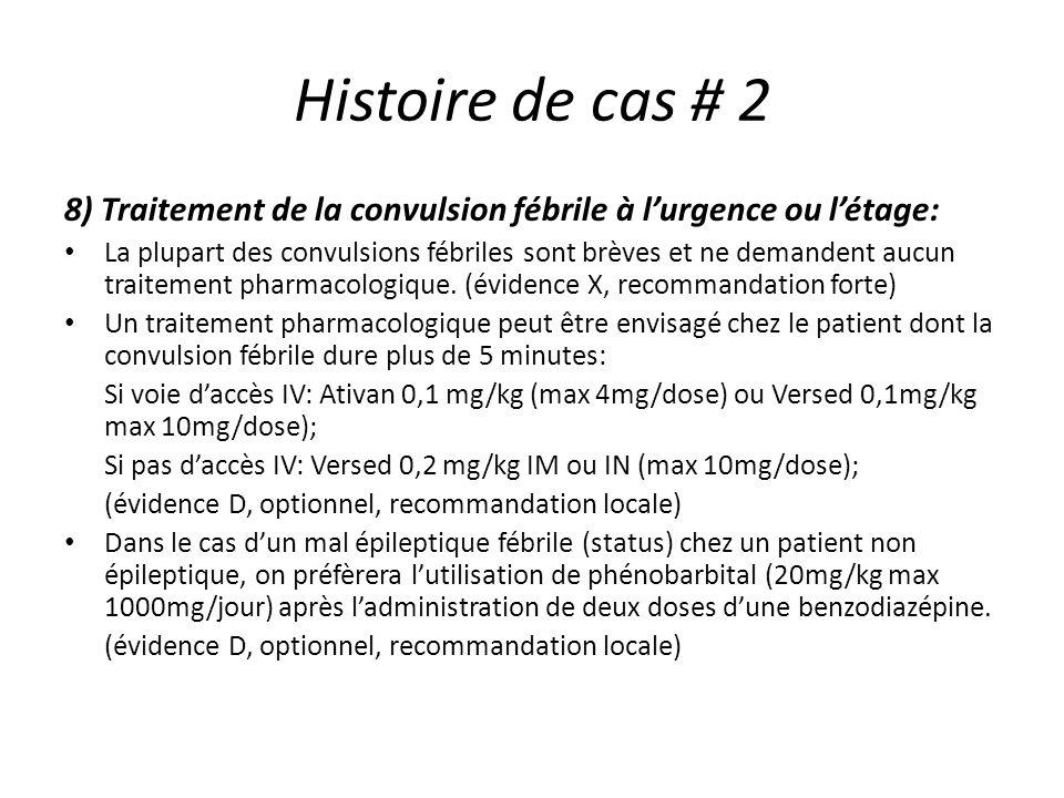 Histoire de cas # 2 8) Traitement de la convulsion fébrile à lurgence ou létage: La plupart des convulsions fébriles sont brèves et ne demandent aucun
