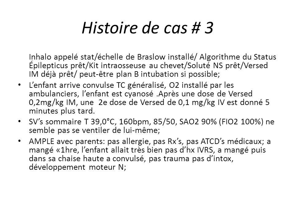 Histoire de cas # 3 Inhalo appelé stat/échelle de Braslow installé/ Algorithme du Status Épilepticus prêt/Kit intraosseuse au chevet/Soluté NS prêt/Ve