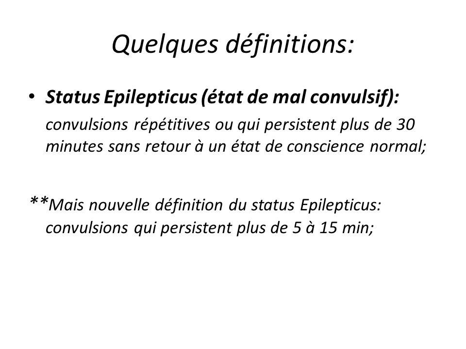 Quelques définitions: Status Epilepticus (état de mal convulsif): convulsions répétitives ou qui persistent plus de 30 minutes sans retour à un état d