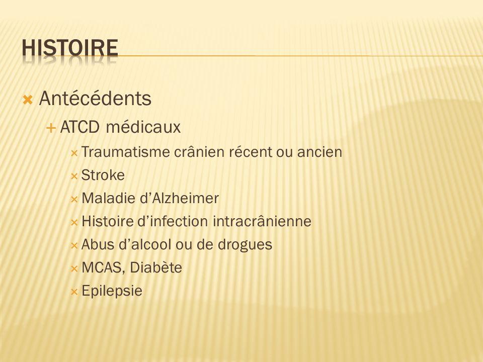 Antécédents ATCD médicaux Traumatisme crânien récent ou ancien Stroke Maladie dAlzheimer Histoire dinfection intracrânienne Abus dalcool ou de drogues