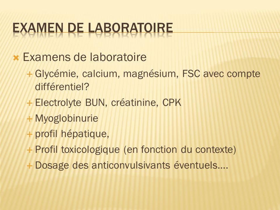 Examens de laboratoire Glycémie, calcium, magnésium, FSC avec compte différentiel? Electrolyte BUN, créatinine, CPK Myoglobinurie profil hépatique, Pr