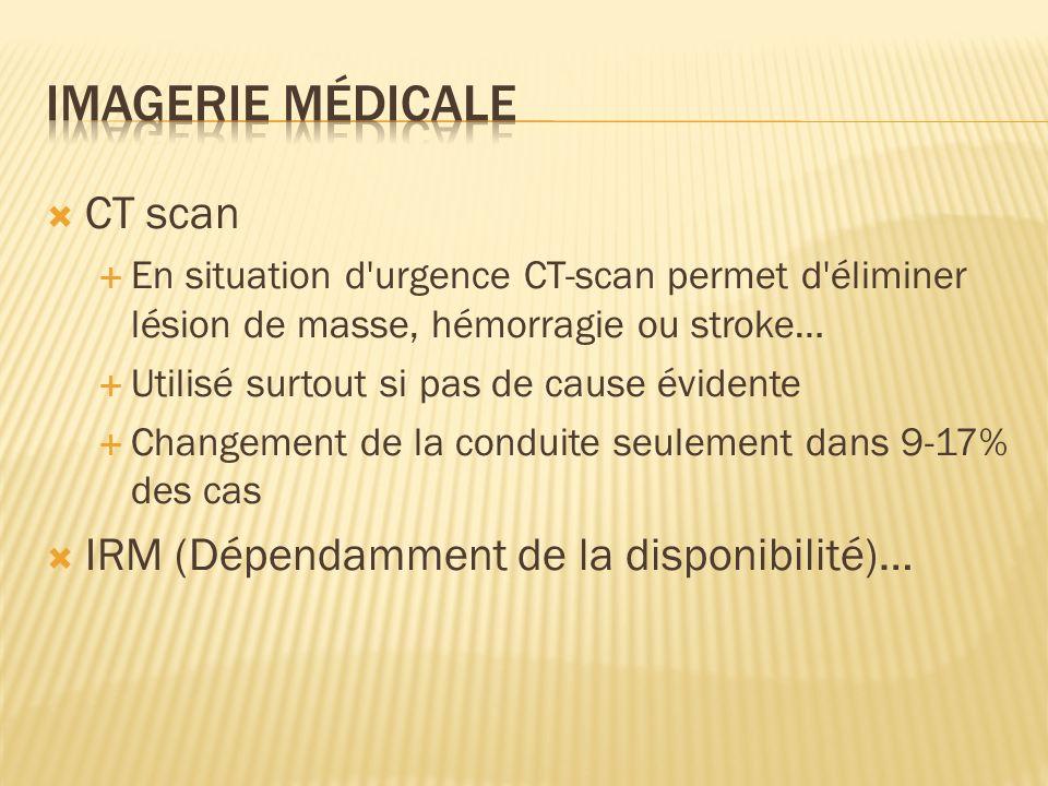 CT scan En situation d'urgence CT-scan permet d'éliminer lésion de masse, hémorragie ou stroke… Utilisé surtout si pas de cause évidente Changement de