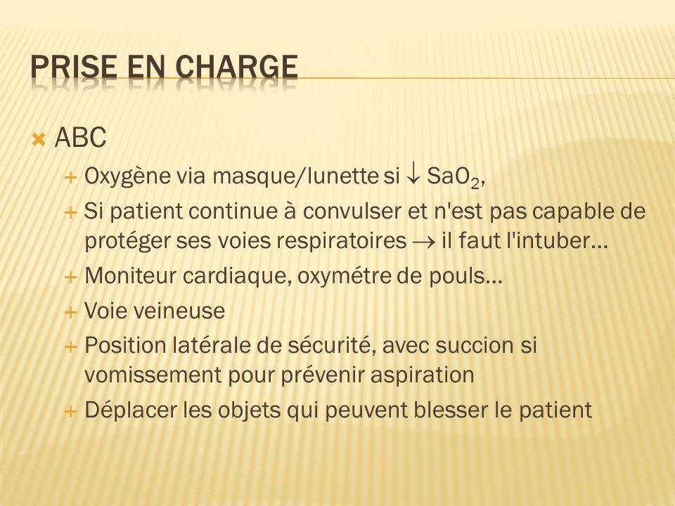 ABC Oxygène via masque/lunette si SaO 2, Si patient continue à convulser et n'est pas capable de protéger ses voies respiratoires il faut l'intuber… M