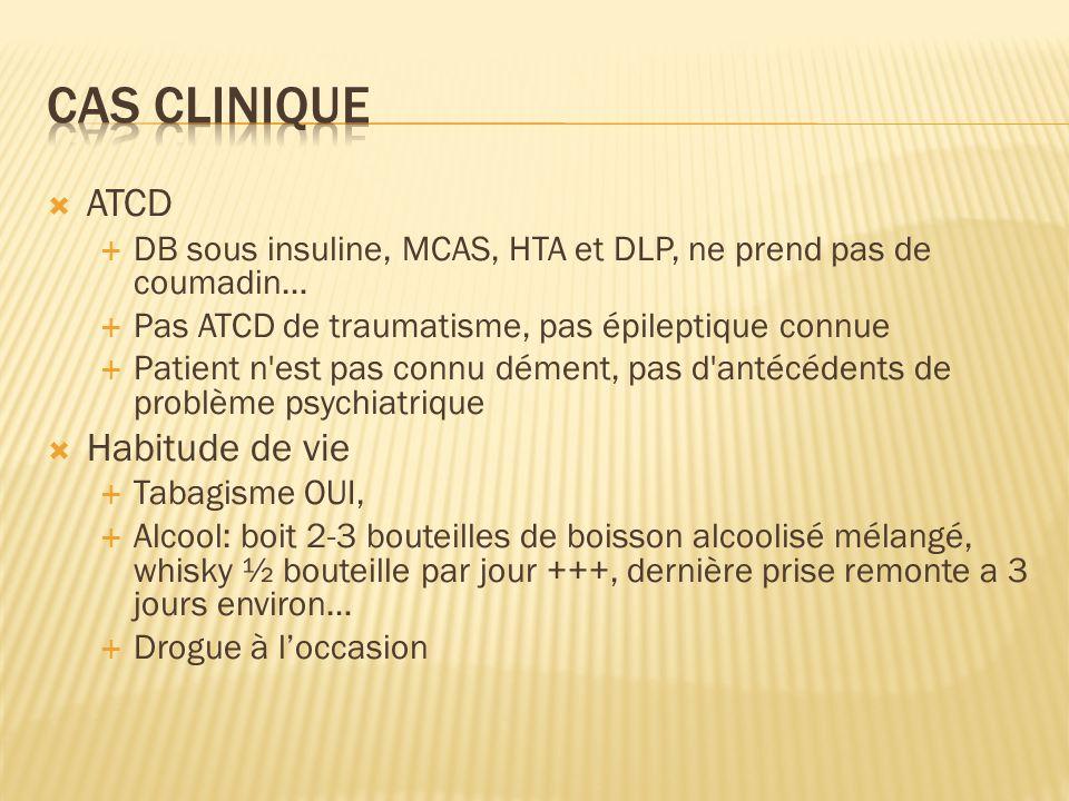 ATCD DB sous insuline, MCAS, HTA et DLP, ne prend pas de coumadin… Pas ATCD de traumatisme, pas épileptique connue Patient n'est pas connu dément, pas