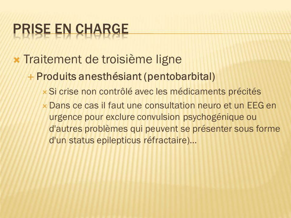 Traitement de troisième ligne Produits anesthésiant (pentobarbital) Si crise non contrôlé avec les médicaments précités Dans ce cas il faut une consul