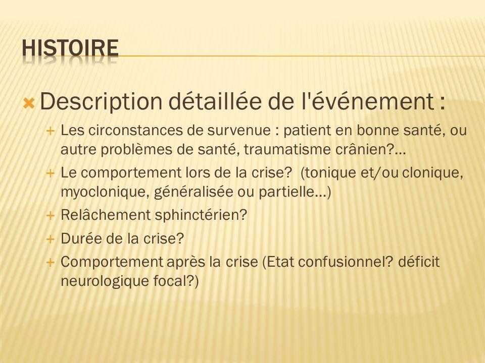 Description détaillée de l'événement : Les circonstances de survenue : patient en bonne santé, ou autre problèmes de santé, traumatisme crânien?… Le c
