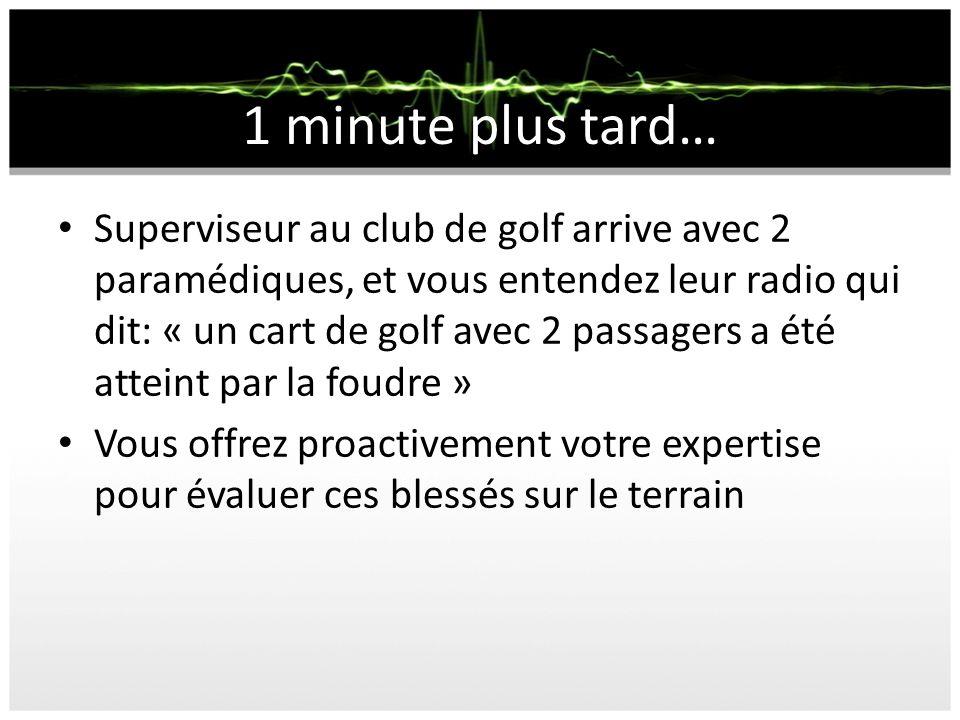 1 minute plus tard… Superviseur au club de golf arrive avec 2 paramédiques, et vous entendez leur radio qui dit: « un cart de golf avec 2 passagers a