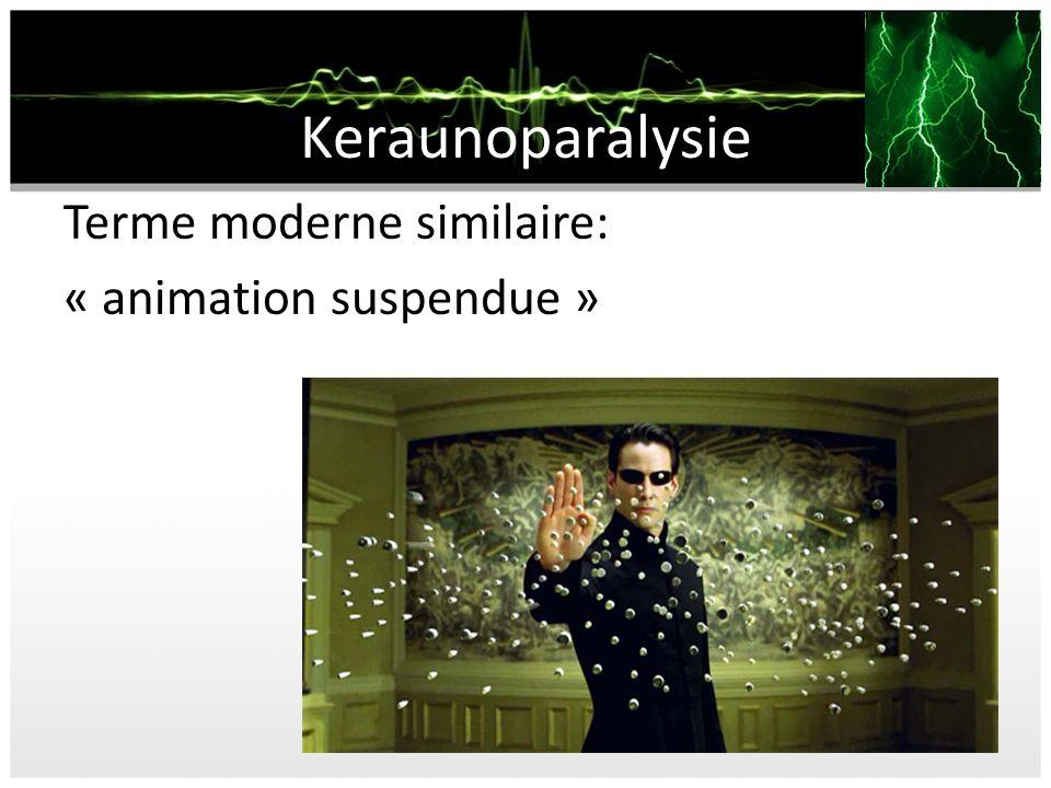 Keraunoparalysie Terme moderne similaire: « animation suspendue »