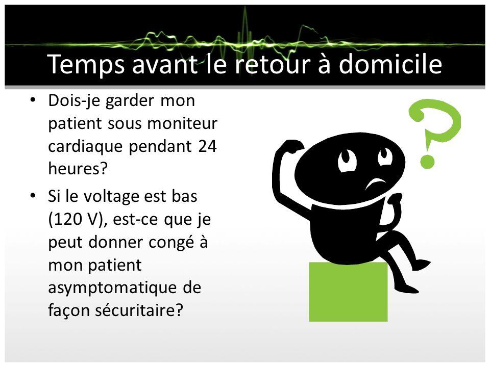 Temps avant le retour à domicile Dois-je garder mon patient sous moniteur cardiaque pendant 24 heures? Si le voltage est bas (120 V), est-ce que je pe