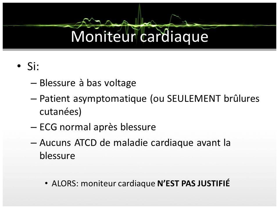 Moniteur cardiaque Si: – Blessure à bas voltage – Patient asymptomatique (ou SEULEMENT brûlures cutanées) – ECG normal après blessure – Aucuns ATCD de
