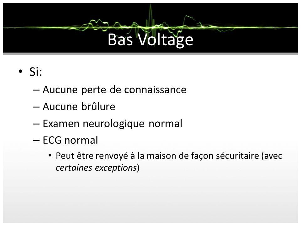 Bas Voltage Si: – Aucune perte de connaissance – Aucune brûlure – Examen neurologique normal – ECG normal Peut être renvoyé à la maison de façon sécur