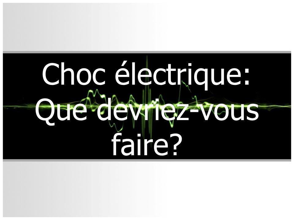 Choc électrique: Que devriez-vous faire?
