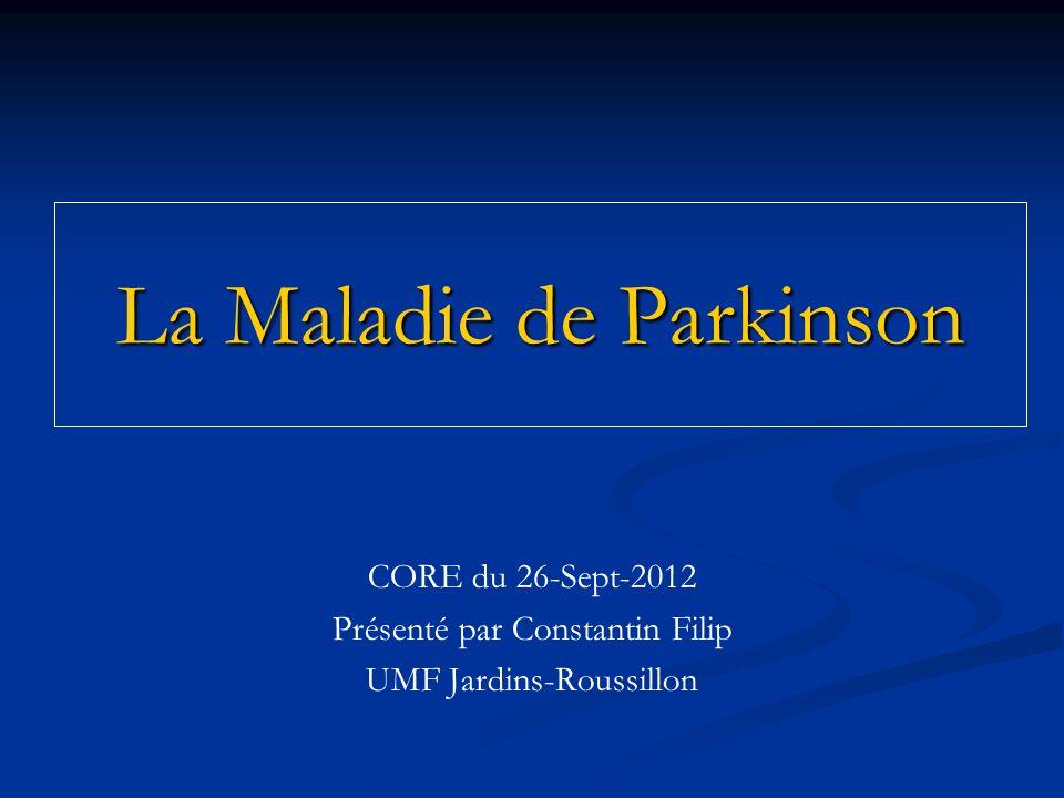 La Maladie de Parkinson CORE du 26-Sept-2012 Présenté par Constantin Filip UMF Jardins-Roussillon