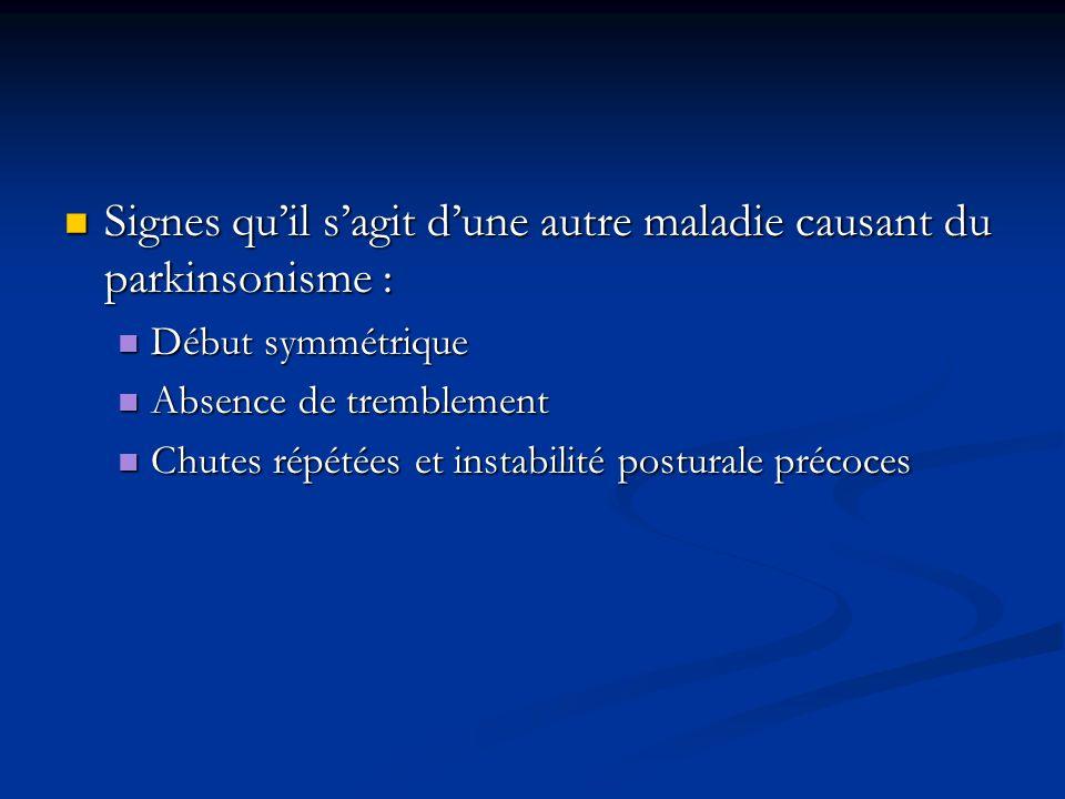 Signes quil sagit dune autre maladie causant du parkinsonisme : Signes quil sagit dune autre maladie causant du parkinsonisme : Début symmétrique Débu