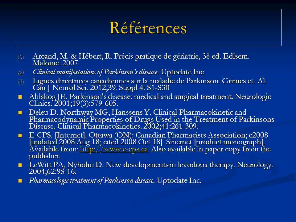 Références (1) Arcand, M. & Hébert, R. Précis pratique de gériatrie, 3è ed. Edisem. Maloine. 2007 (2) Clinical manifestations of Parkinsons disease. U