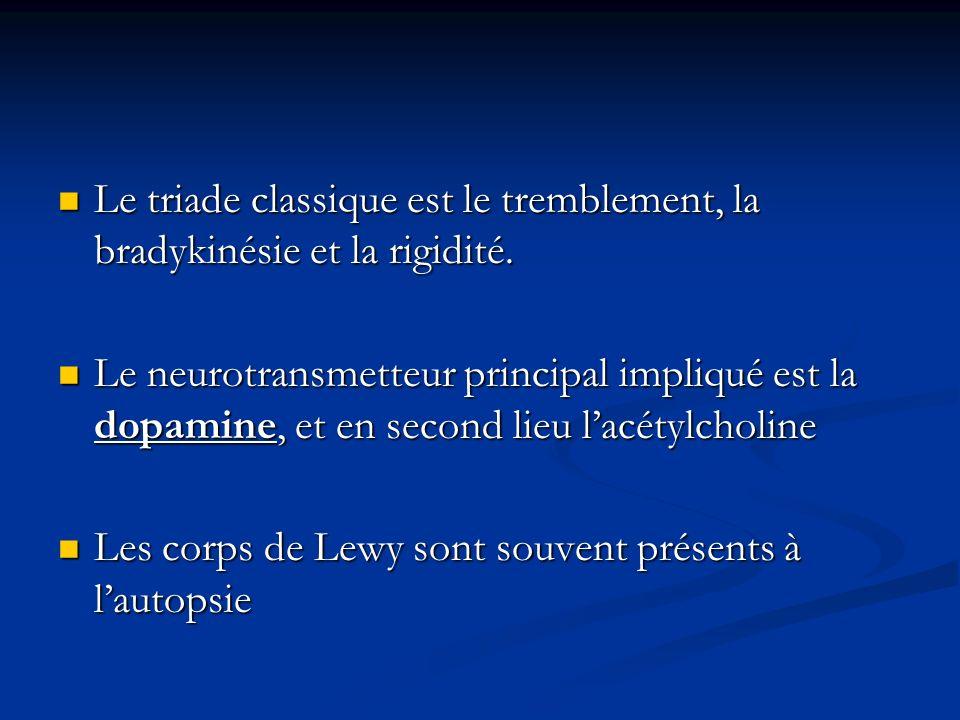 Le triade classique est le tremblement, la bradykinésie et la rigidité. Le triade classique est le tremblement, la bradykinésie et la rigidité. Le neu
