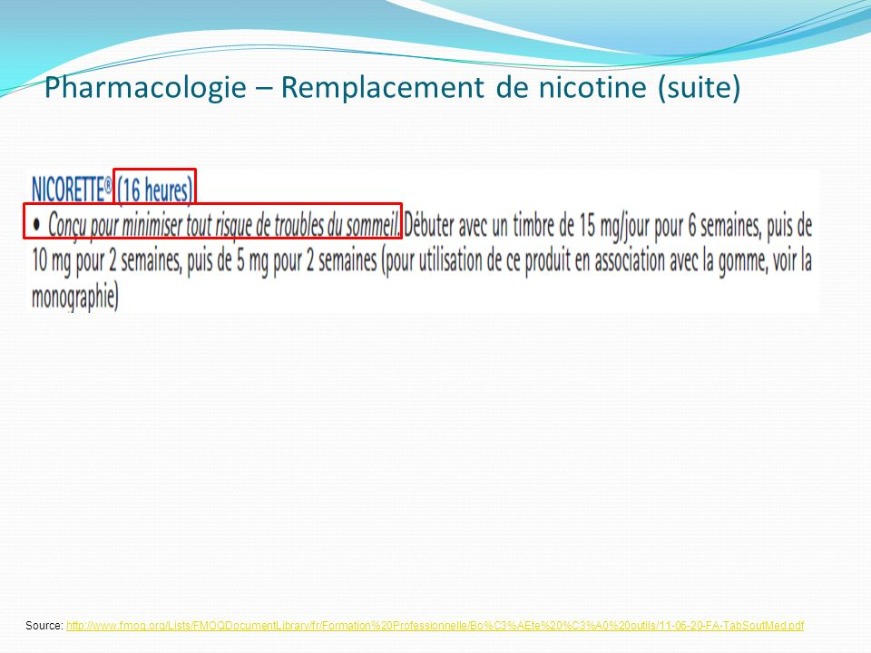 Pharmacologie – Remplacement de nicotine (suite) Source: http://www.fmoq.org/Lists/FMOQDocumentLibrary/fr/Formation%20Professionnelle/Bo%C3%AEte%20%C3