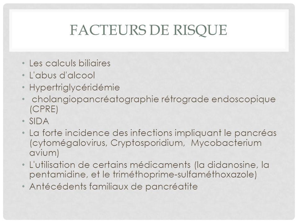 Les calculs biliaires L'abus d'alcool Hypertriglycéridémie cholangiopancréatographie rétrograde endoscopique (CPRE) SIDA La forte incidence des infect