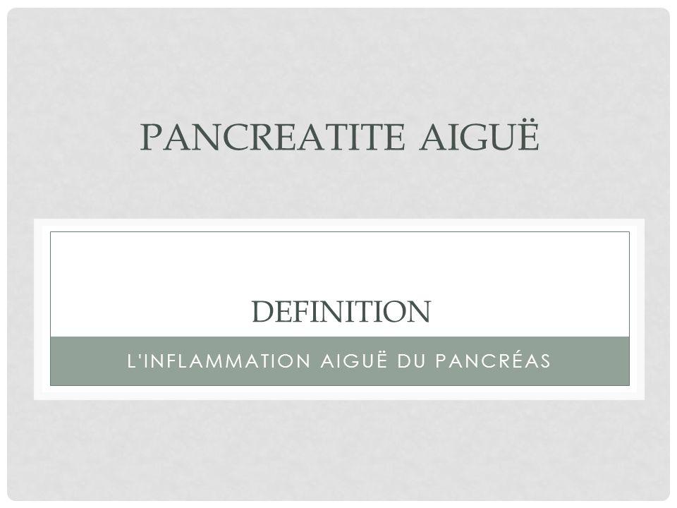 PANCREATITE AIGUË L'INFLAMMATION AIGUË DU PANCRÉAS DEFINITION