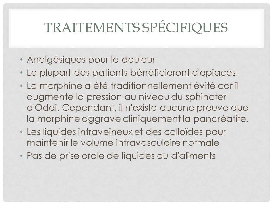 TRAITEMENTS SPÉCIFIQUES Analgésiques pour la douleur La plupart des patients bénéficieront d'opiacés. La morphine a été traditionnellement évité car i