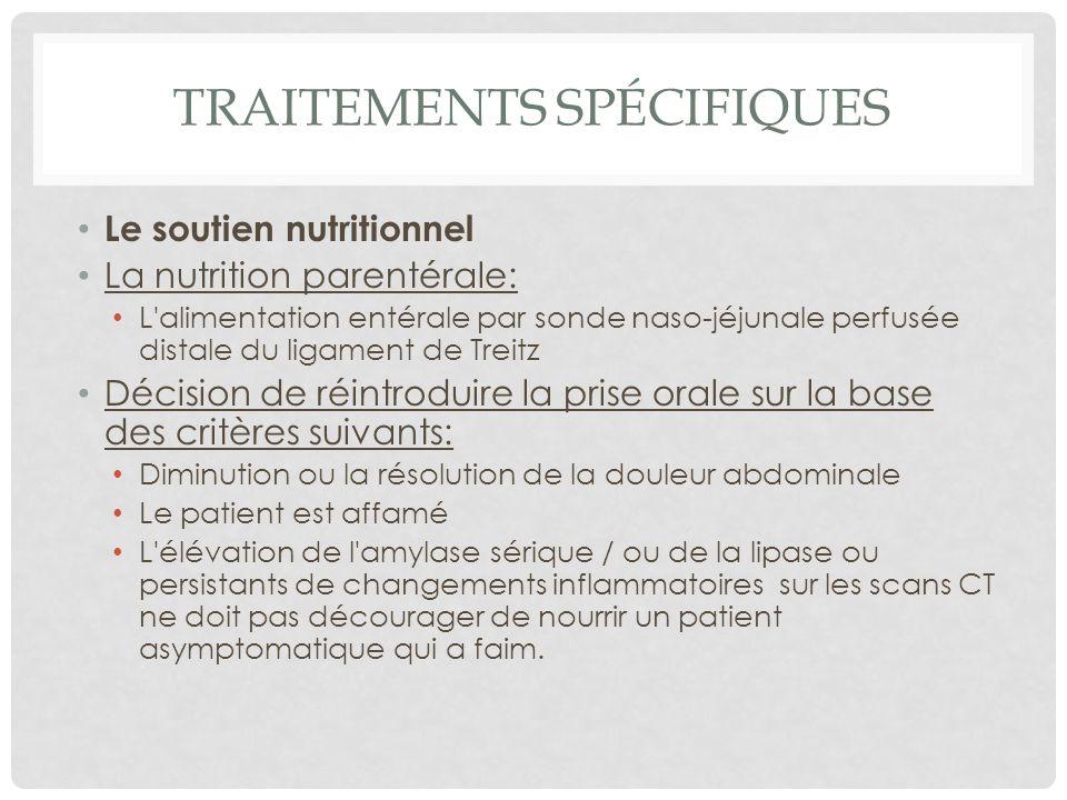 TRAITEMENTS SPÉCIFIQUES Le soutien nutritionnel La nutrition parentérale: L'alimentation entérale par sonde naso-jéjunale perfusée distale du ligament