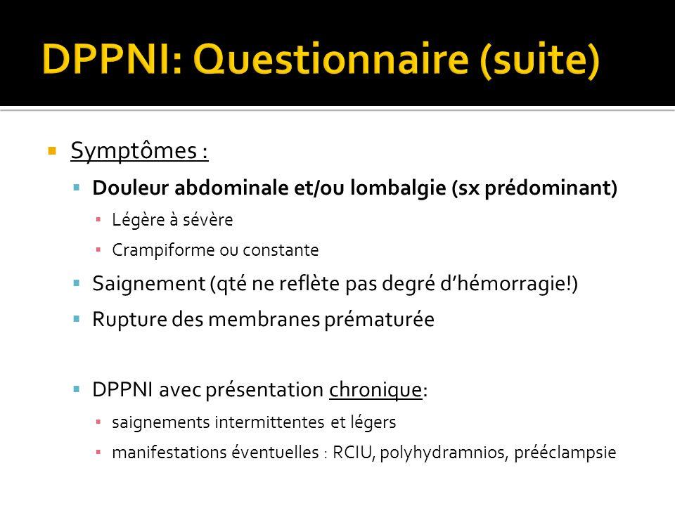 Symptômes : Douleur abdominale et/ou lombalgie (sx prédominant) Légère à sévère Crampiforme ou constante Saignement (qté ne reflète pas degré dhémorra