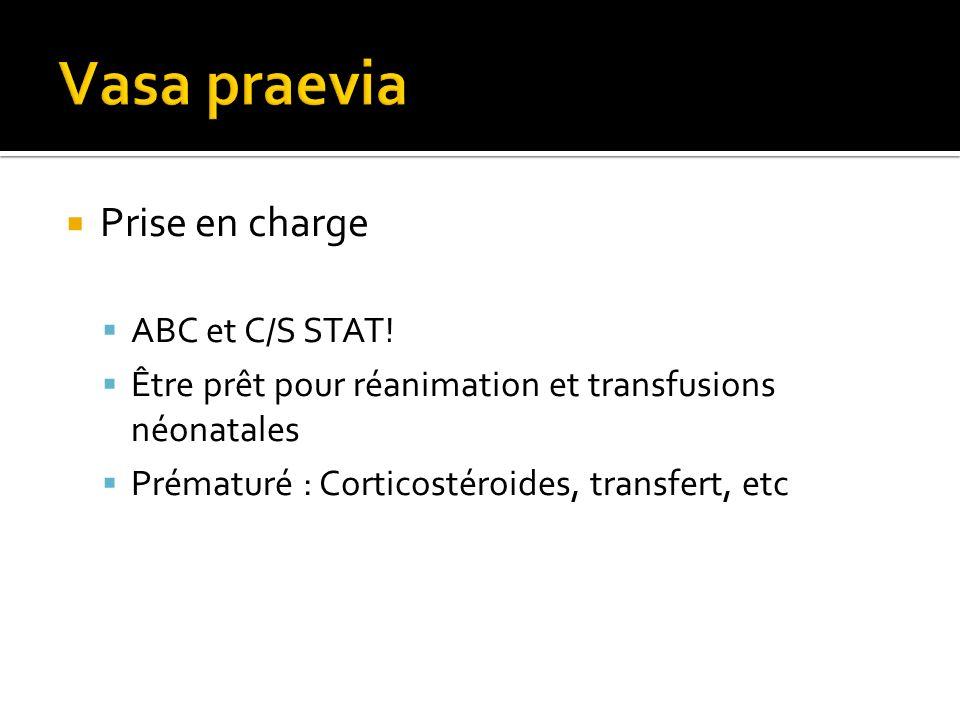 Prise en charge ABC et C/S STAT! Être prêt pour réanimation et transfusions néonatales Prématuré : Corticostéroides, transfert, etc