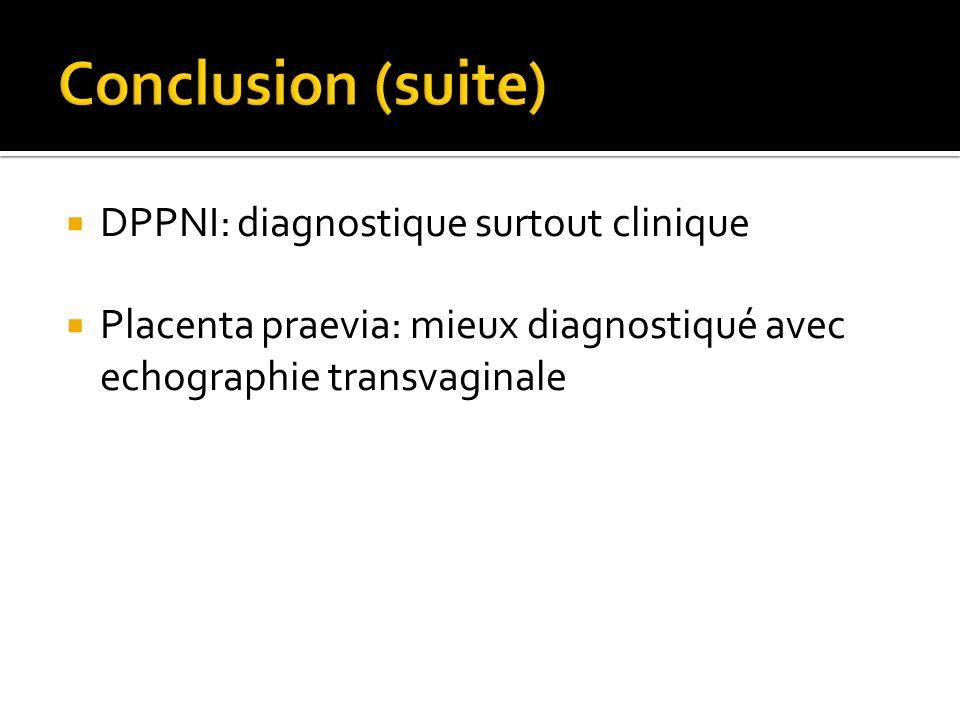DPPNI: diagnostique surtout clinique Placenta praevia: mieux diagnostiqué avec echographie transvaginale