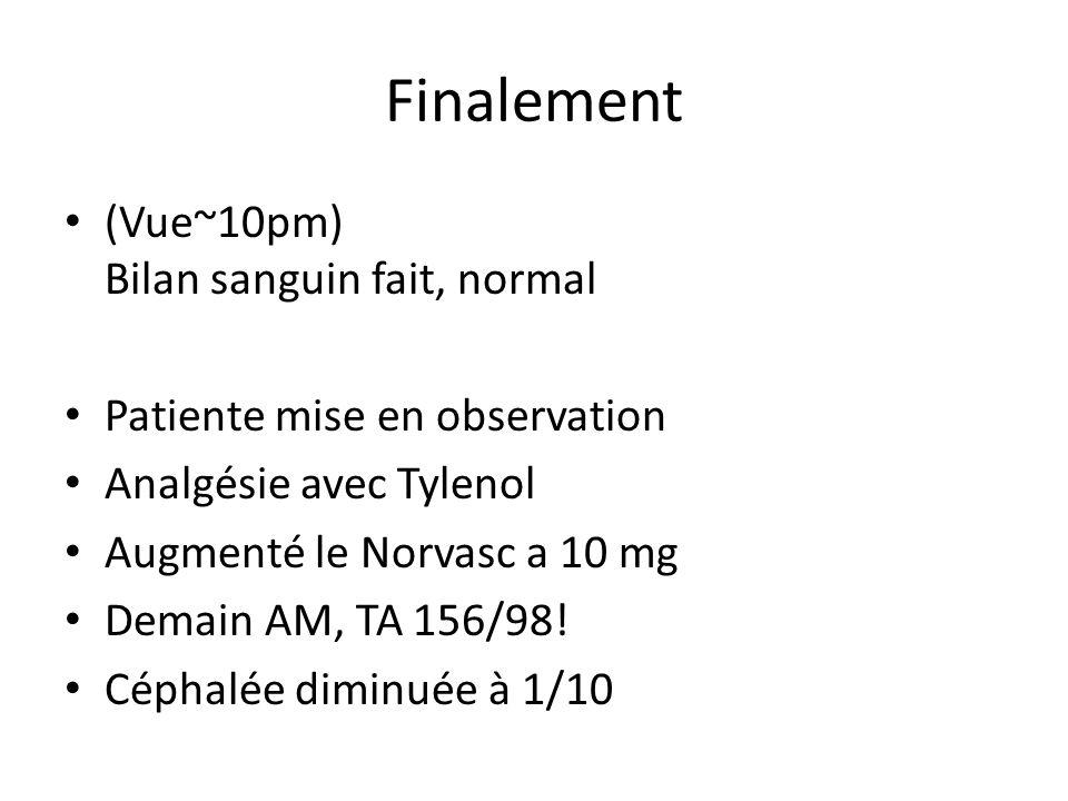 Finalement (Vue~10pm) Bilan sanguin fait, normal Patiente mise en observation Analgésie avec Tylenol Augmenté le Norvasc a 10 mg Demain AM, TA 156/98.