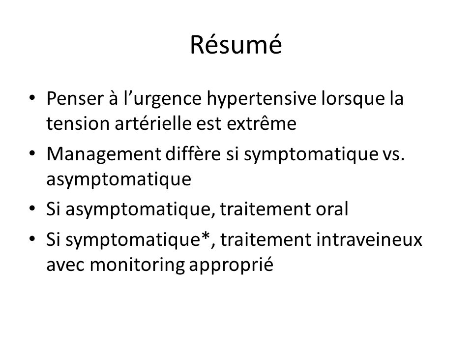 Résumé Penser à lurgence hypertensive lorsque la tension artérielle est extrême Management diffère si symptomatique vs.