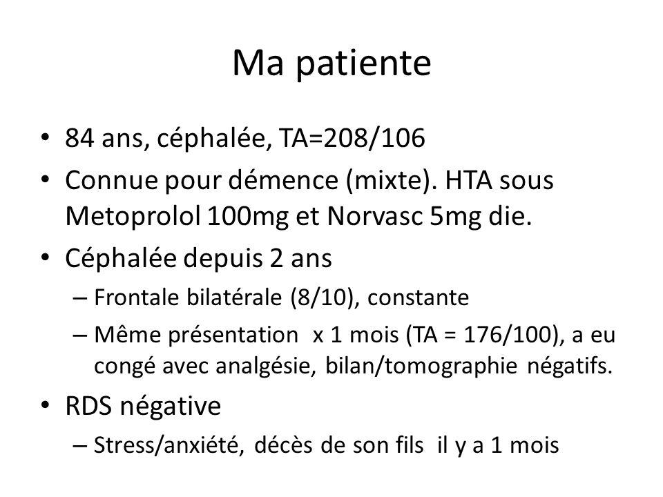 Ma patiente 84 ans, céphalée, TA=208/106 Connue pour démence (mixte).