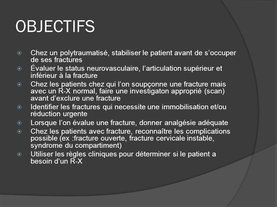 OBJECTIFS Chez un polytraumatisé, stabiliser le patient avant de soccuper de ses fractures Évaluer le status neurovasculaire, larticulation supérieur
