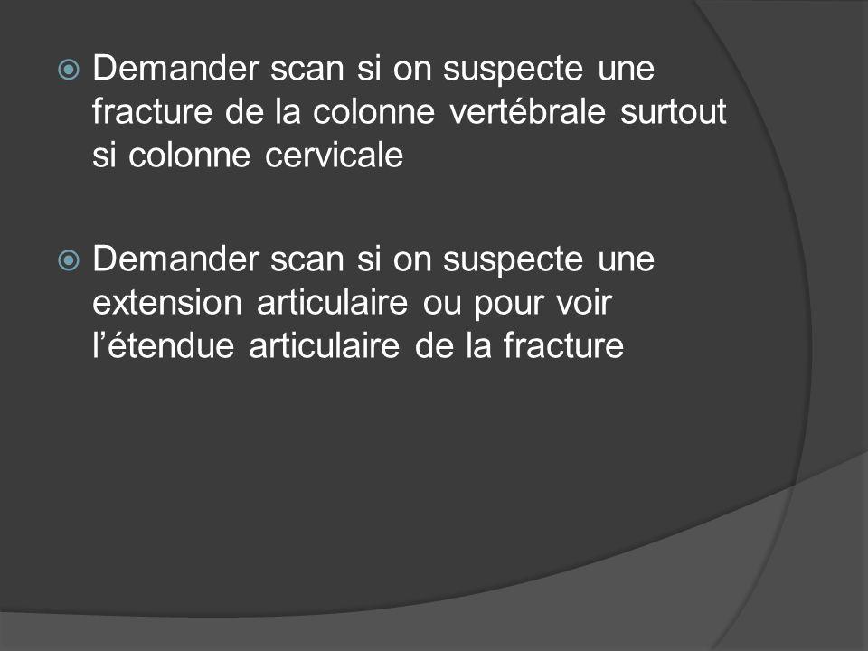 Demander scan si on suspecte une fracture de la colonne vertébrale surtout si colonne cervicale Demander scan si on suspecte une extension articulaire