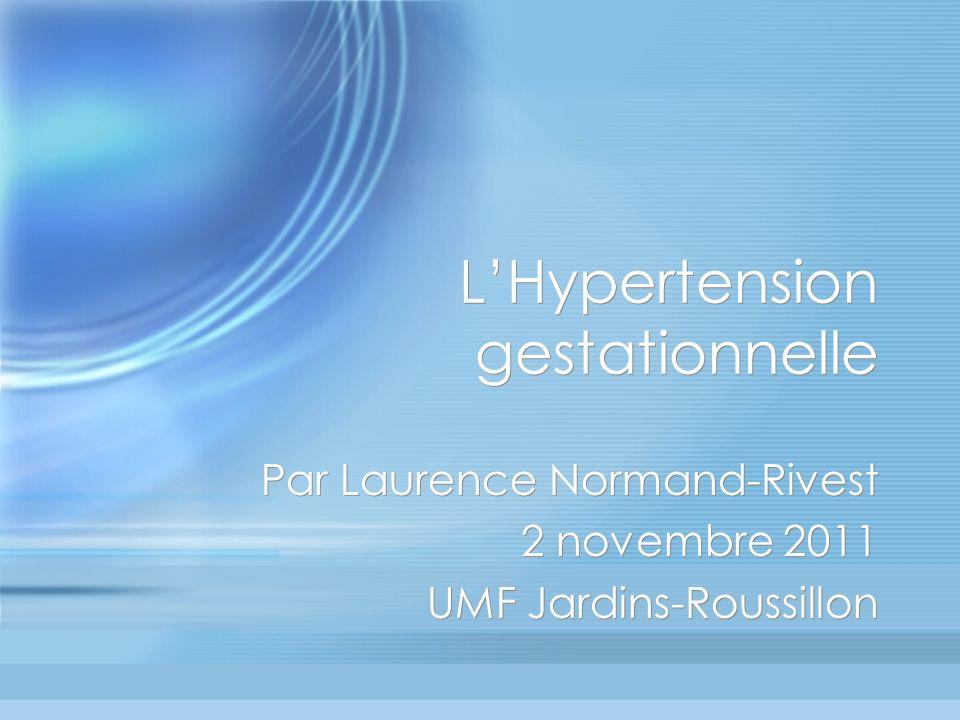 LHypertension gestationnelle Par Laurence Normand-Rivest 2 novembre 2011 UMF Jardins-Roussillon Par Laurence Normand-Rivest 2 novembre 2011 UMF Jardin