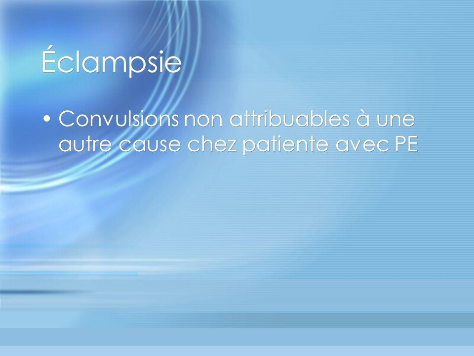 Éclampsie Convulsions non attribuables à une autre cause chez patiente avec PE