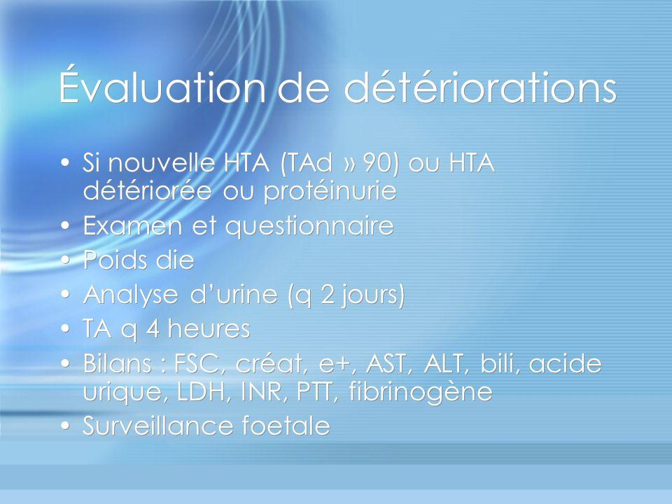 Évaluation de détériorations Si nouvelle HTA (TAd » 90) ou HTA détériorée ou protéinurie Examen et questionnaire Poids die Analyse durine (q 2 jours)