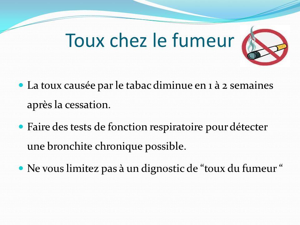 Toux chez le fumeur La toux causée par le tabac diminue en 1 à 2 semaines après la cessation. Faire des tests de fonction respiratoire pour détecter u