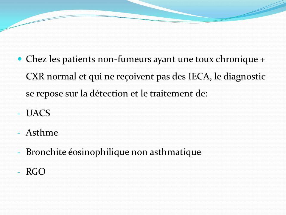 Chez les patients non-fumeurs ayant une toux chronique + CXR normal et qui ne reçoivent pas des IECA, le diagnostic se repose sur la détection et le t