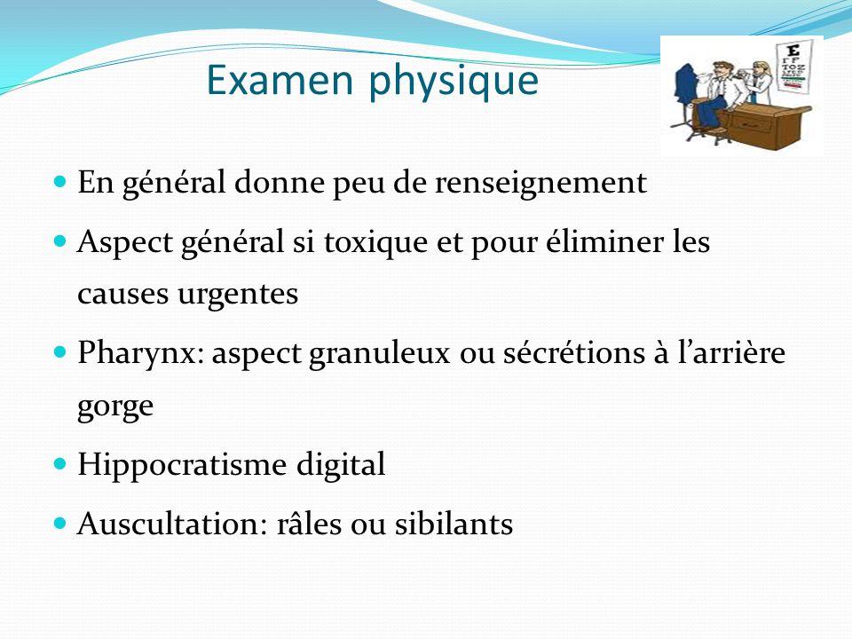 Examen physique En général donne peu de renseignement Aspect général si toxique et pour éliminer les causes urgentes Pharynx: aspect granuleux ou sécr