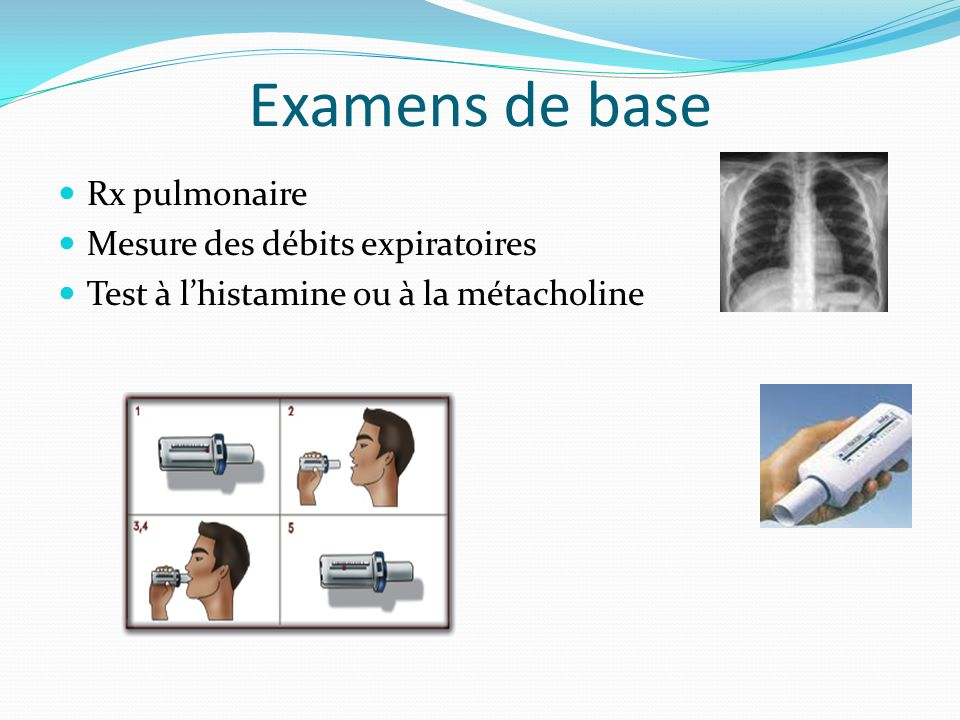Examens de base Rx pulmonaire Mesure des débits expiratoires Test à lhistamine ou à la métacholine
