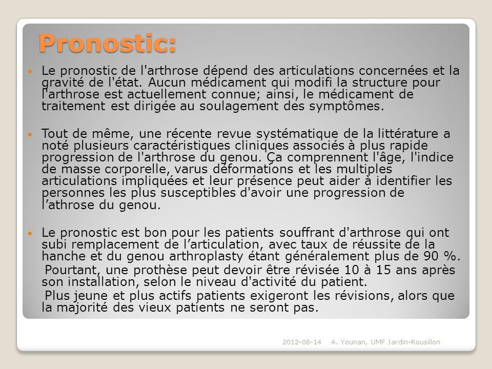 Pronostic: Le pronostic de l'arthrose dépend des articulations concernées et la gravité de l'état. Aucun médicament qui modifi la structure pour l'art
