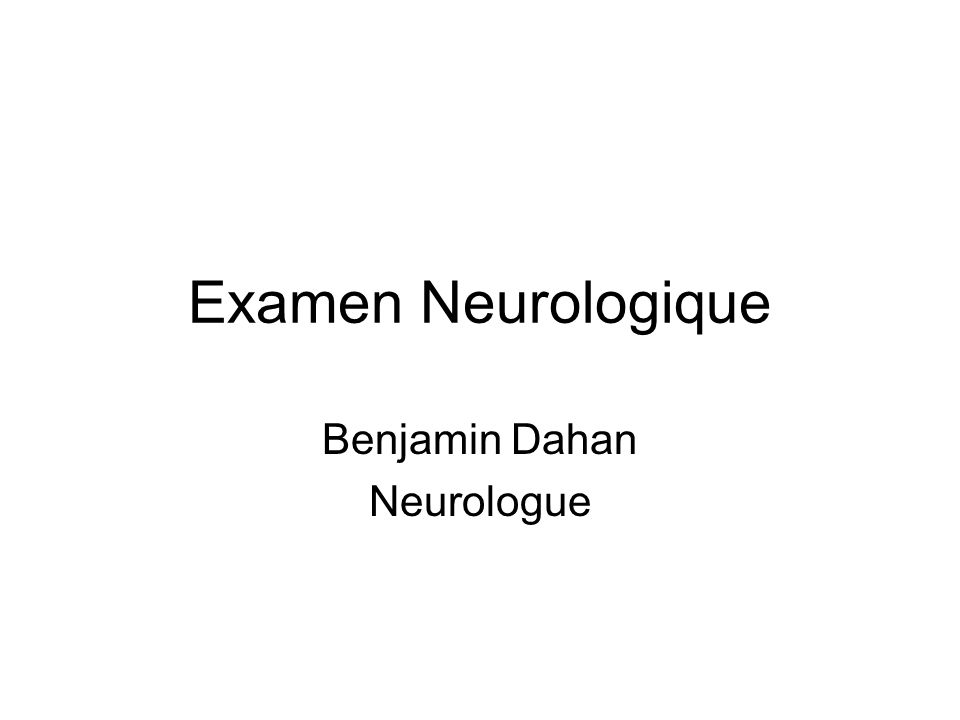 Examen Neurologique Benjamin Dahan Neurologue