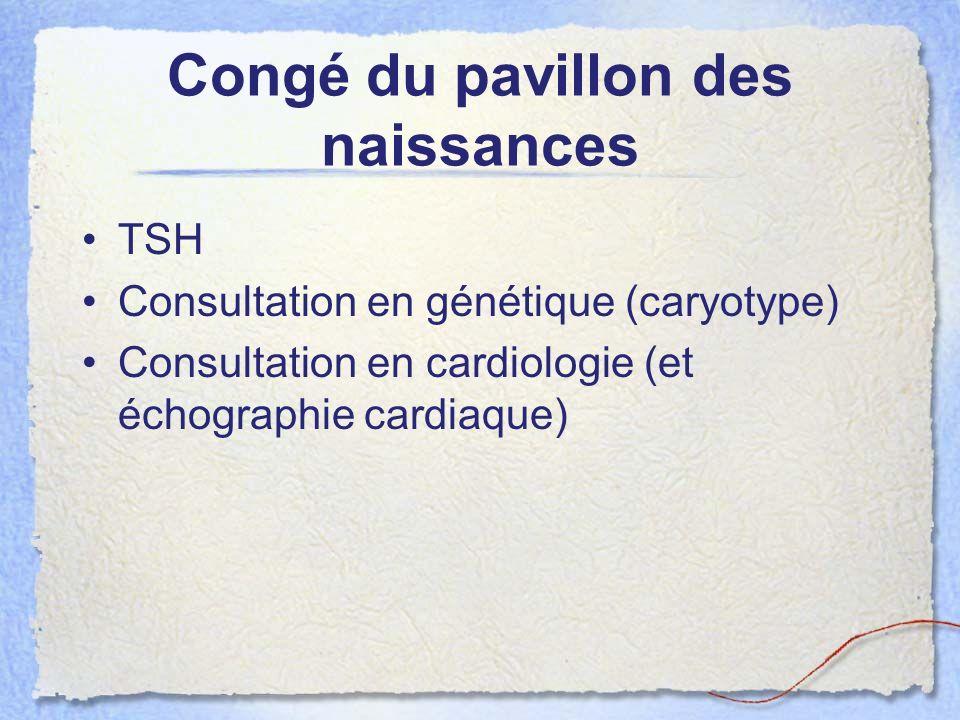Congé du pavillon des naissances TSH Consultation en génétique (caryotype) Consultation en cardiologie (et échographie cardiaque)