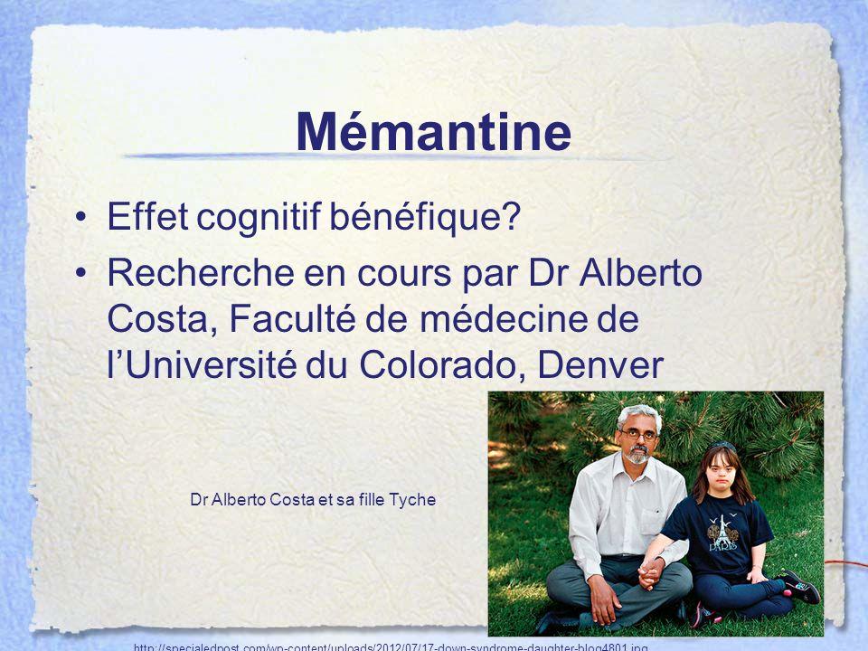 Mémantine Effet cognitif bénéfique? Recherche en cours par Dr Alberto Costa, Faculté de médecine de lUniversité du Colorado, Denver http://specialedpo