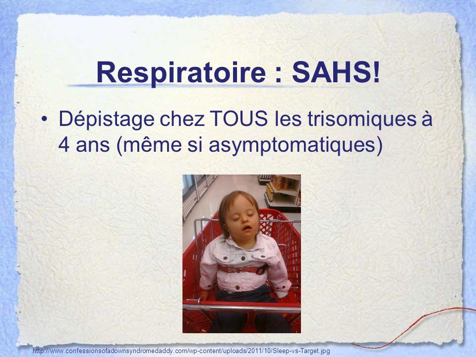 Respiratoire : SAHS! Dépistage chez TOUS les trisomiques à 4 ans (même si asymptomatiques) http://www.confessionsofadownsyndromedaddy.com/wp-content/u