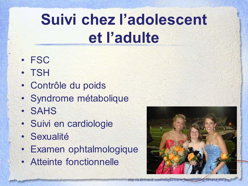 Suivi chez ladolescent et ladulte FSC TSH Contrôle du poids Syndrome métabolique SAHS Suivi en cardiologie Sexualité Examen ophtalmologique Atteinte f