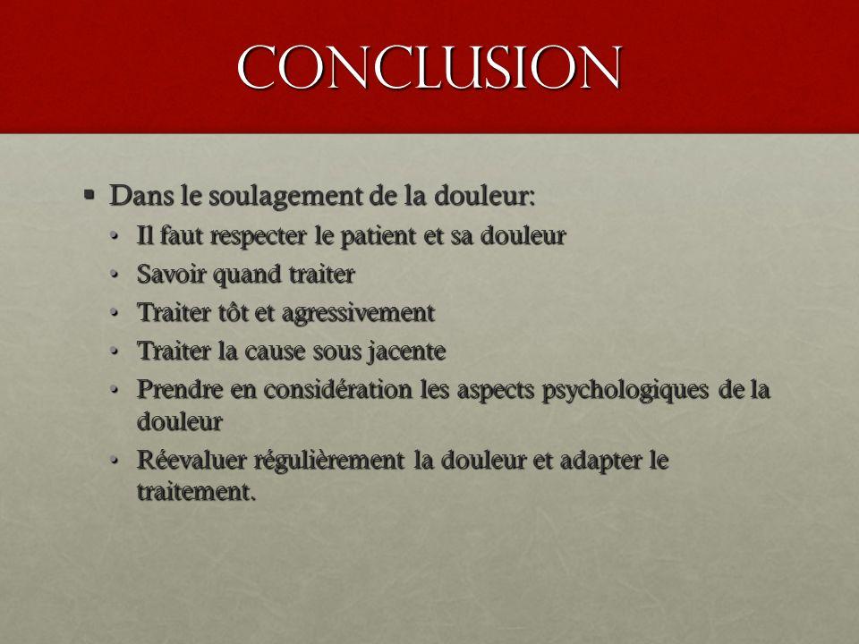 conclusion Dans le soulagement de la douleur: Dans le soulagement de la douleur: Il faut respecter le patient et sa douleurIl faut respecter le patien