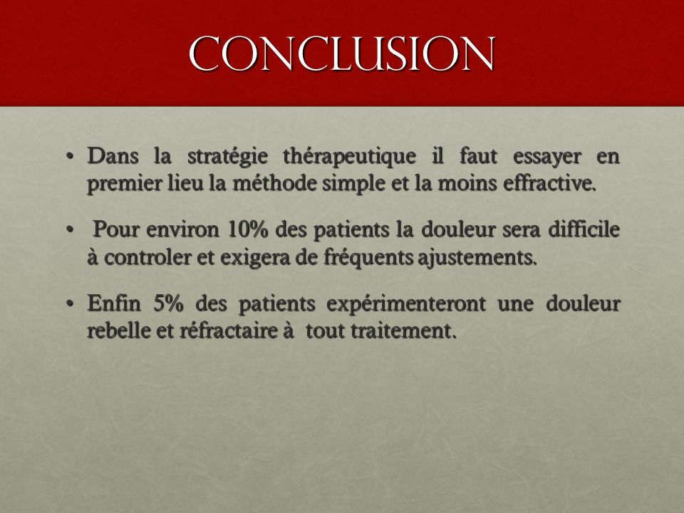 conclusion Dans la stratégie thérapeutique il faut essayer en premier lieu la méthode simple et la moins effractive.Dans la stratégie thérapeutique il
